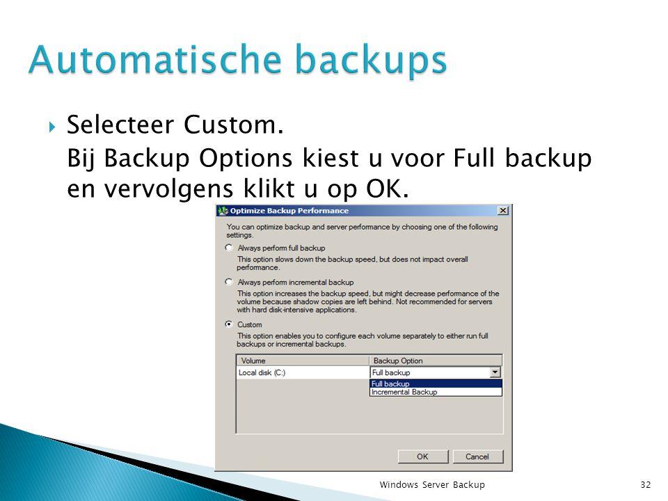  Selecteer Custom. Bij Backup Options kiest u voor Full backup en vervolgens klikt u op OK.