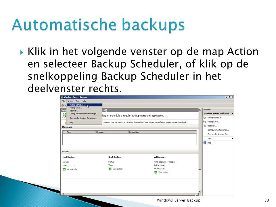  Klik in het volgende venster op de map Action en selecteer Backup Scheduler, of klik op de snelkoppeling Backup Scheduler in het deelvenster rechts.