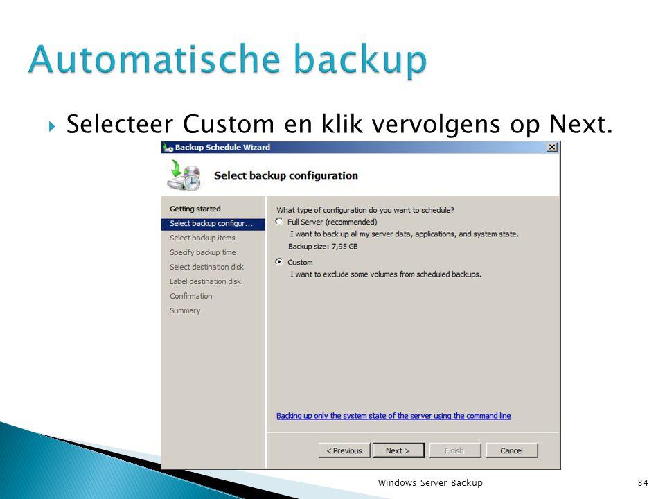  Selecteer Custom en klik vervolgens op Next. Windows Server Backup34