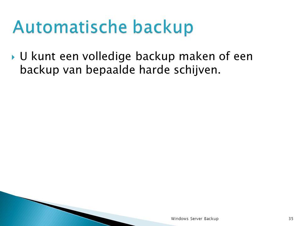  U kunt een volledige backup maken of een backup van bepaalde harde schijven.
