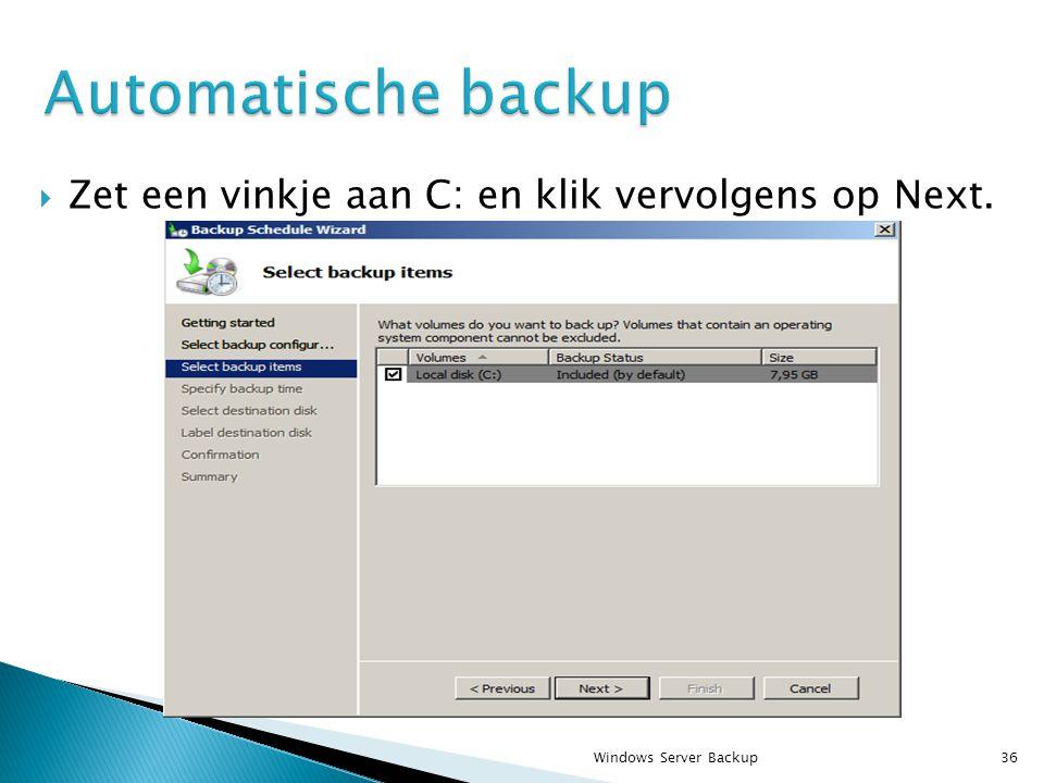  Zet een vinkje aan C: en klik vervolgens op Next. Windows Server Backup36