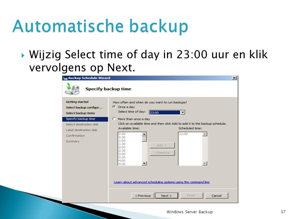  Wijzig Select time of day in 23:00 uur en klik vervolgens op Next. Windows Server Backup37