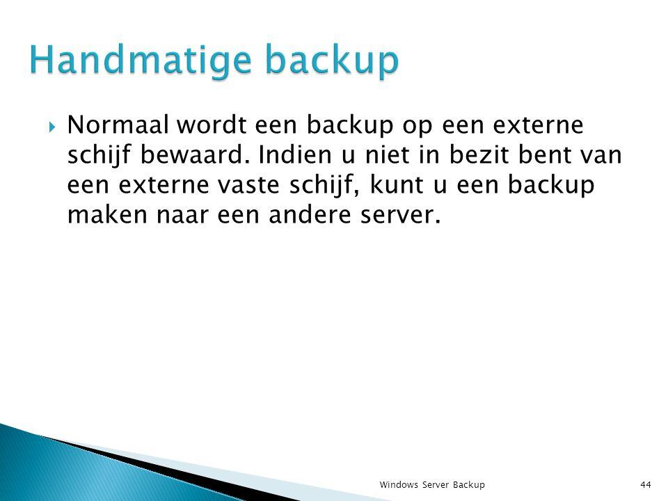  Normaal wordt een backup op een externe schijf bewaard.