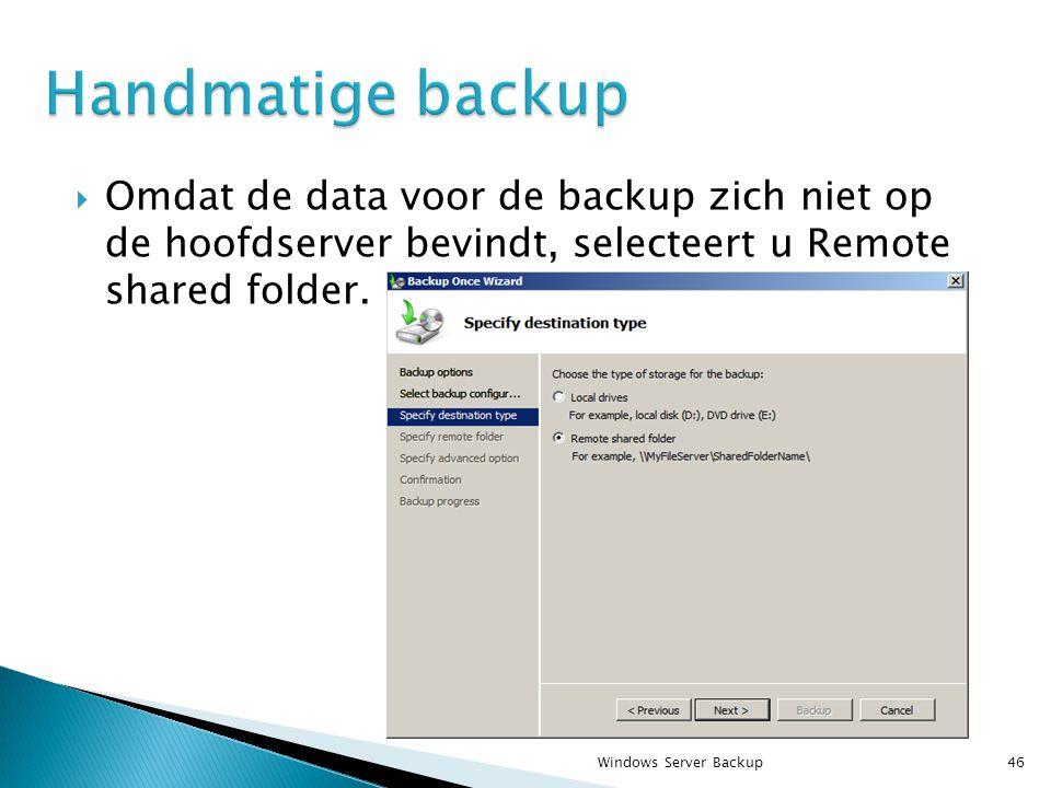  Omdat de data voor de backup zich niet op de hoofdserver bevindt, selecteert u Remote shared folder.