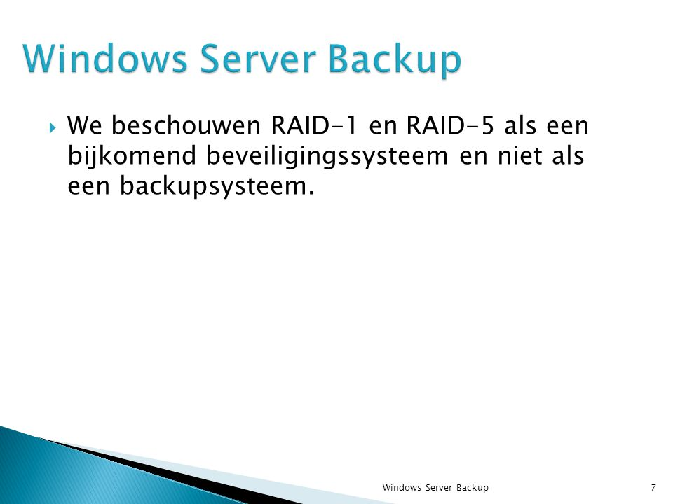  We beschouwen RAID-1 en RAID-5 als een bijkomend beveiligingssysteem en niet als een backupsysteem.