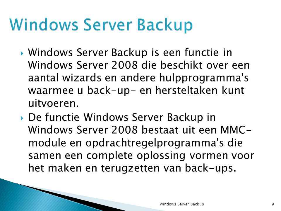  Windows Server Backup is een functie in Windows Server 2008 die beschikt over een aantal wizards en andere hulpprogramma s waarmee u back-up- en hersteltaken kunt uitvoeren.