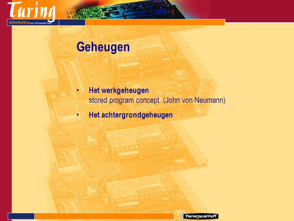 Het werkgeheugen stored program concept (John von Neumann) Het achtergrondgeheugen Geheugen
