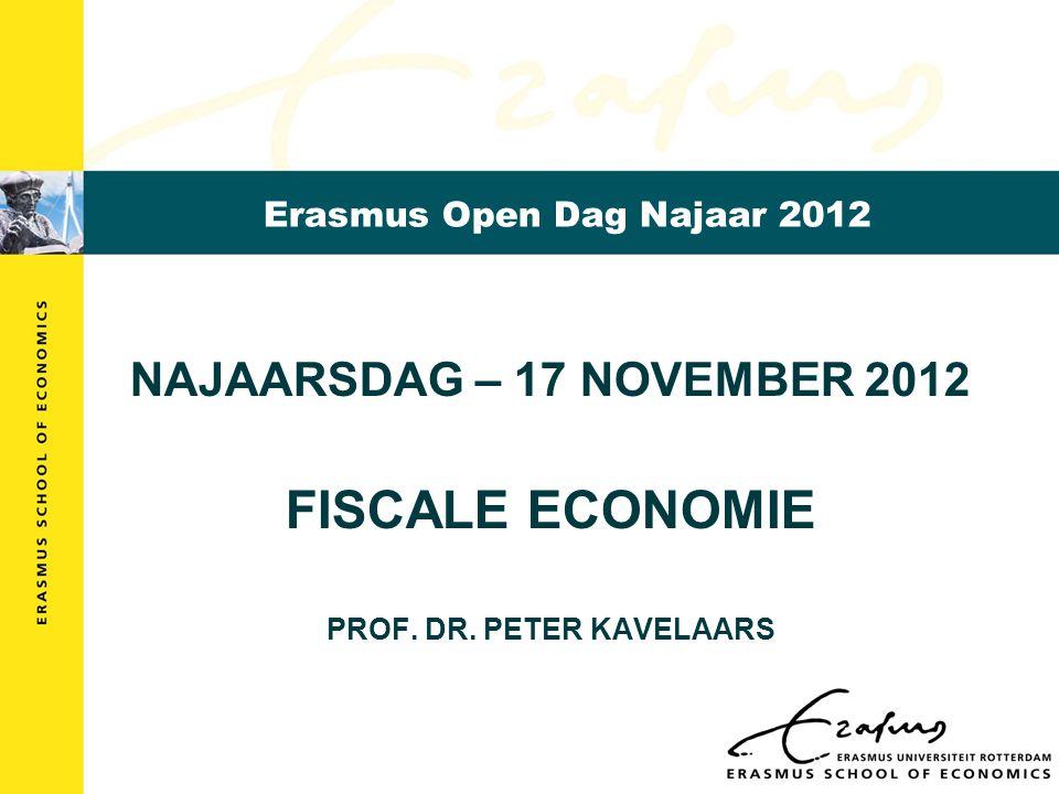 Erasmus Open Dag Najaar 2012 NAJAARSDAG – 17 NOVEMBER 2012 FISCALE ECONOMIE PROF.