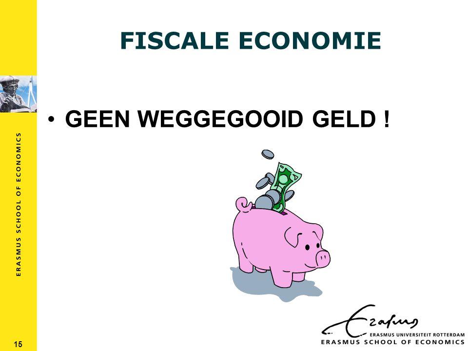 FISCALE ECONOMIE GEEN WEGGEGOOID GELD ! 15