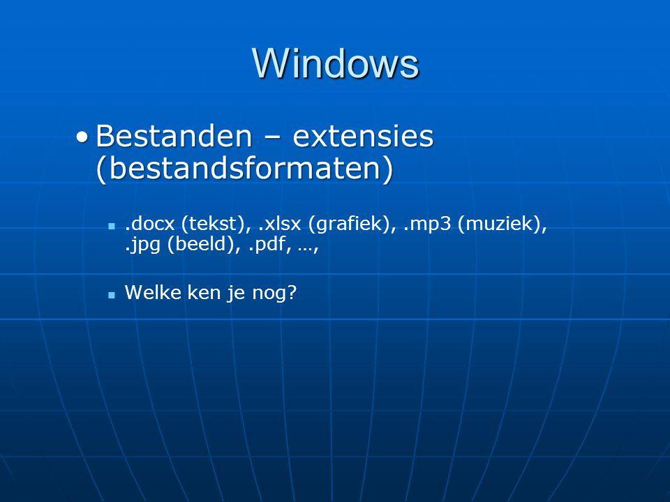 Windows Bestanden – extensies (bestandsformaten)Bestanden – extensies (bestandsformaten).docx (tekst),.xlsx (grafiek),.mp3 (muziek),.jpg (beeld),.pdf,
