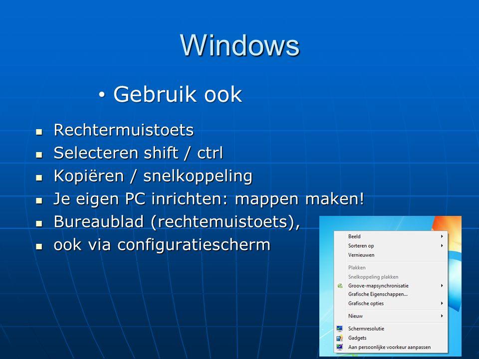 Windows Rechtermuistoets Rechtermuistoets Selecteren shift / ctrl Selecteren shift / ctrl Kopiëren / snelkoppeling Kopiëren / snelkoppeling Je eigen P