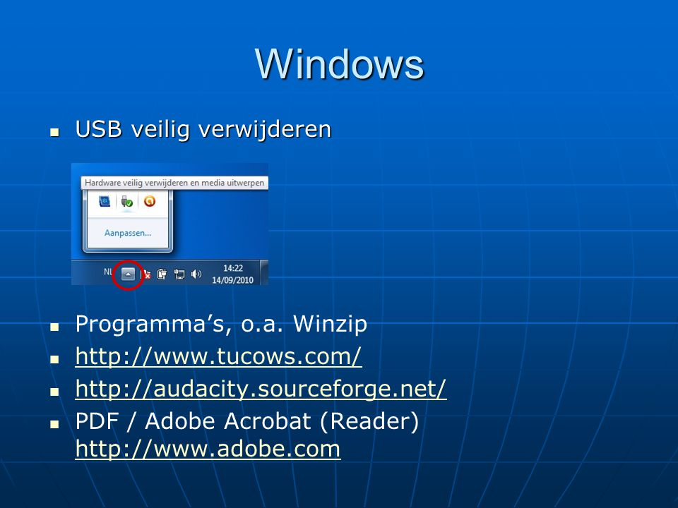 Windows USB veilig verwijderen USB veilig verwijderen Programma's, o.a. Winzip http://www.tucows.com/ http://audacity.sourceforge.net/ PDF / Adobe Acr
