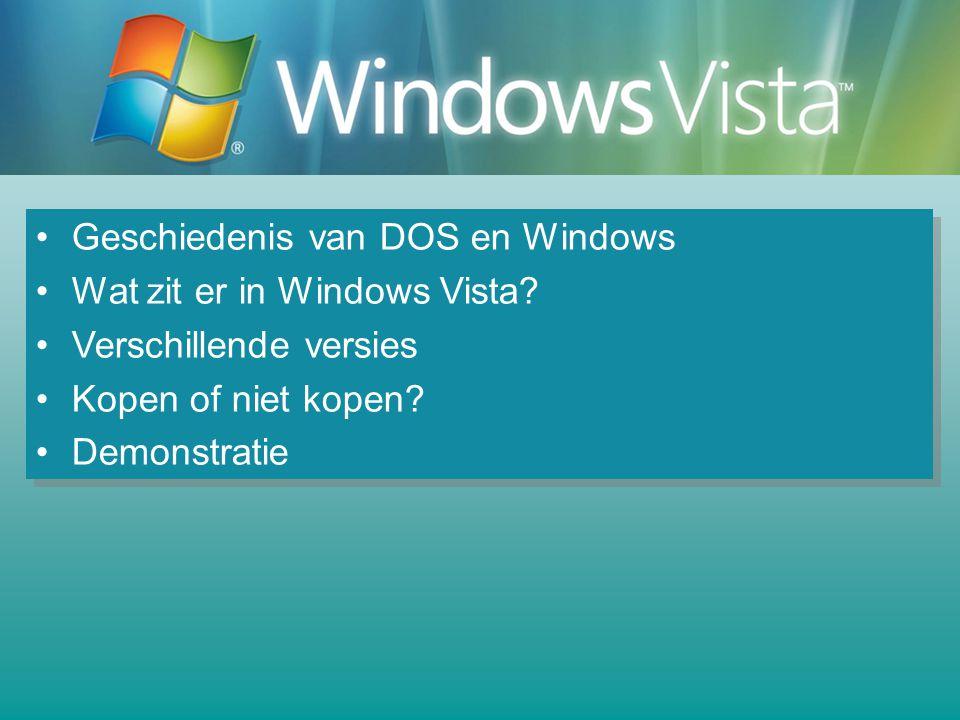 Geschiedenis van DOS en Windows Wat zit er in Windows Vista? Verschillende versies Kopen of niet kopen? Demonstratie Geschiedenis van DOS en Windows W