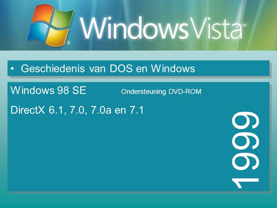 Geschiedenis van DOS en Windows 1999 Windows 98 SE Ondersteuning DVD-ROM DirectX 6.1, 7.0, 7.0a en 7.1