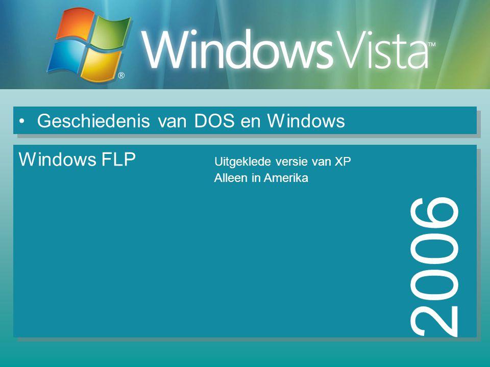 Geschiedenis van DOS en Windows 2006 Windows FLP Uitgeklede versie van XP Alleen in Amerika