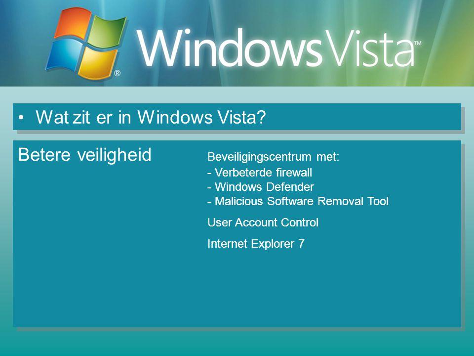 Wat zit er in Windows Vista? Betere veiligheid Beveiligingscentrum met: - Verbeterde firewall - Windows Defender - Malicious Software Removal Tool Use
