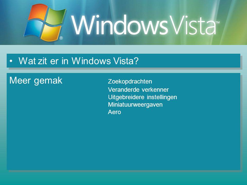 Wat zit er in Windows Vista? Meer gemak Zoekopdrachten Veranderde verkenner Uitgebreidere instellingen Miniatuurweergaven Aero