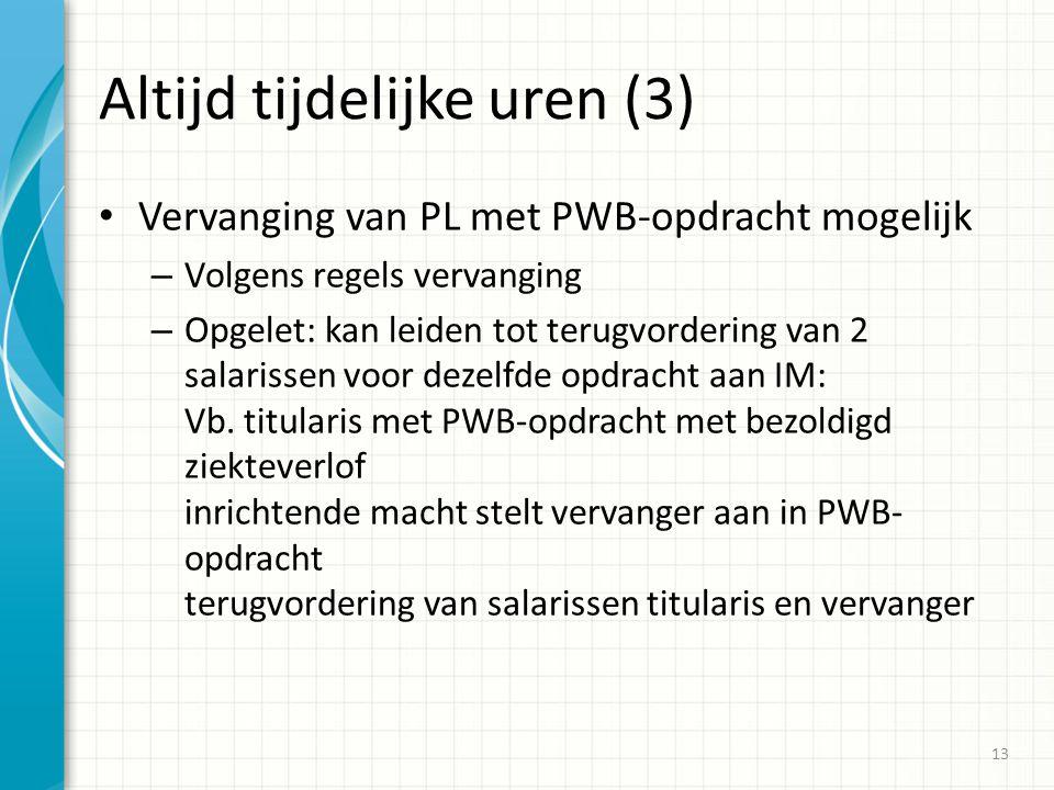 Altijd tijdelijke uren (3) Vervanging van PL met PWB-opdracht mogelijk – Volgens regels vervanging – Opgelet: kan leiden tot terugvordering van 2 salarissen voor dezelfde opdracht aan IM: Vb.