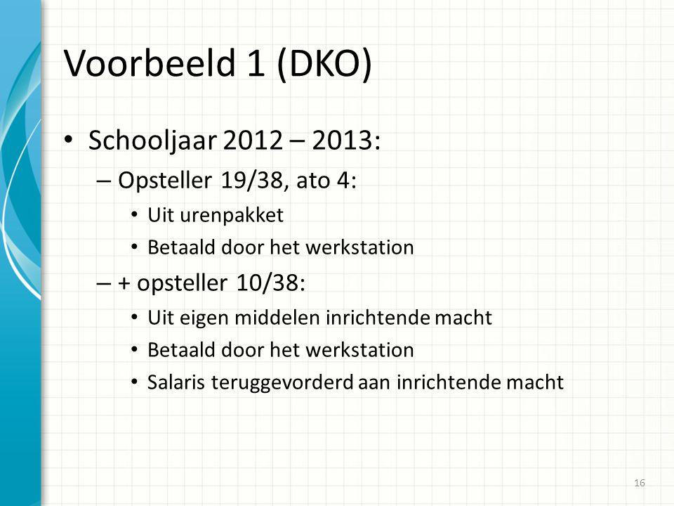 Voorbeeld 1 (DKO) Schooljaar 2012 – 2013: – Opsteller 19/38, ato 4: Uit urenpakket Betaald door het werkstation – + opsteller 10/38: Uit eigen middele