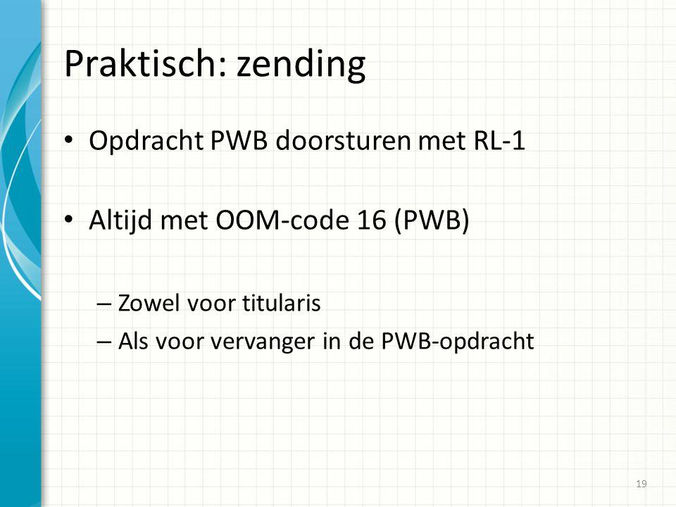 Praktisch: zending Opdracht PWB doorsturen met RL-1 Altijd met OOM-code 16 (PWB) – Zowel voor titularis – Als voor vervanger in de PWB-opdracht 19