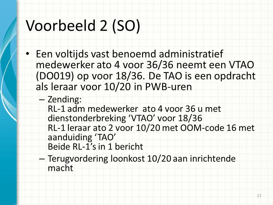 Voorbeeld 2 (SO) Een voltijds vast benoemd administratief medewerker ato 4 voor 36/36 neemt een VTAO (DO019) op voor 18/36. De TAO is een opdracht als