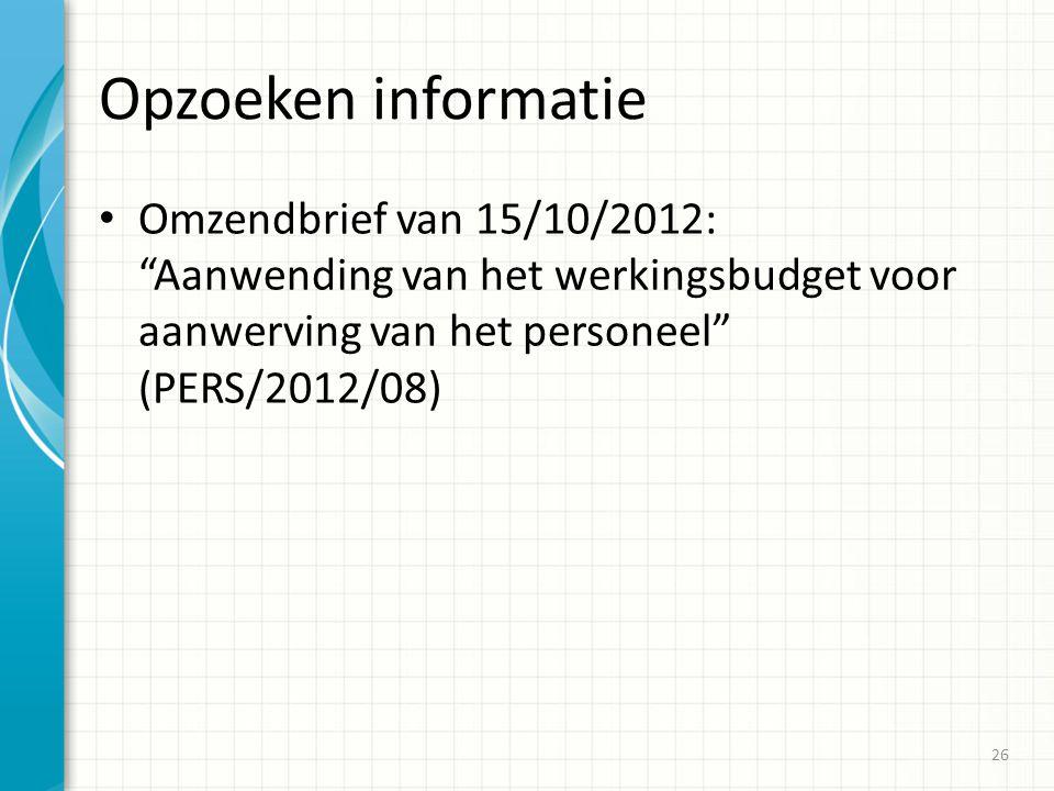 """Opzoeken informatie Omzendbrief van 15/10/2012: """"Aanwending van het werkingsbudget voor aanwerving van het personeel"""" (PERS/2012/08) 26"""