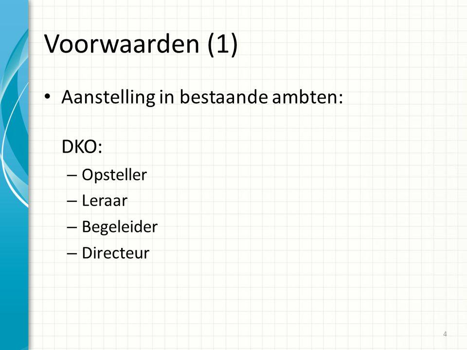 Voorwaarden (1) Aanstelling in bestaande ambten: DKO: – Opsteller – Leraar – Begeleider – Directeur 4