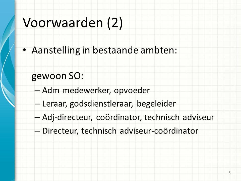 Voorwaarden (2) Aanstelling in bestaande ambten: gewoon SO: – Adm medewerker, opvoeder – Leraar, godsdienstleraar, begeleider – Adj-directeur, coördin
