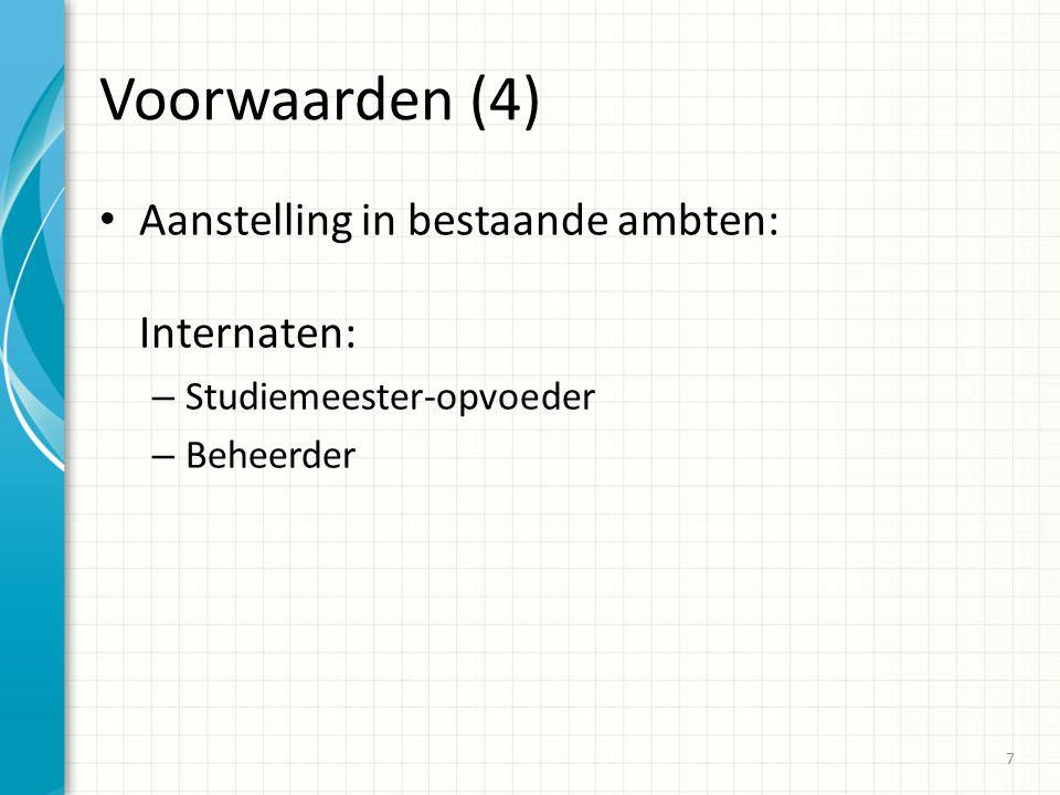 Voorwaarden (4) Aanstelling in bestaande ambten: Internaten: – Studiemeester-opvoeder – Beheerder 7