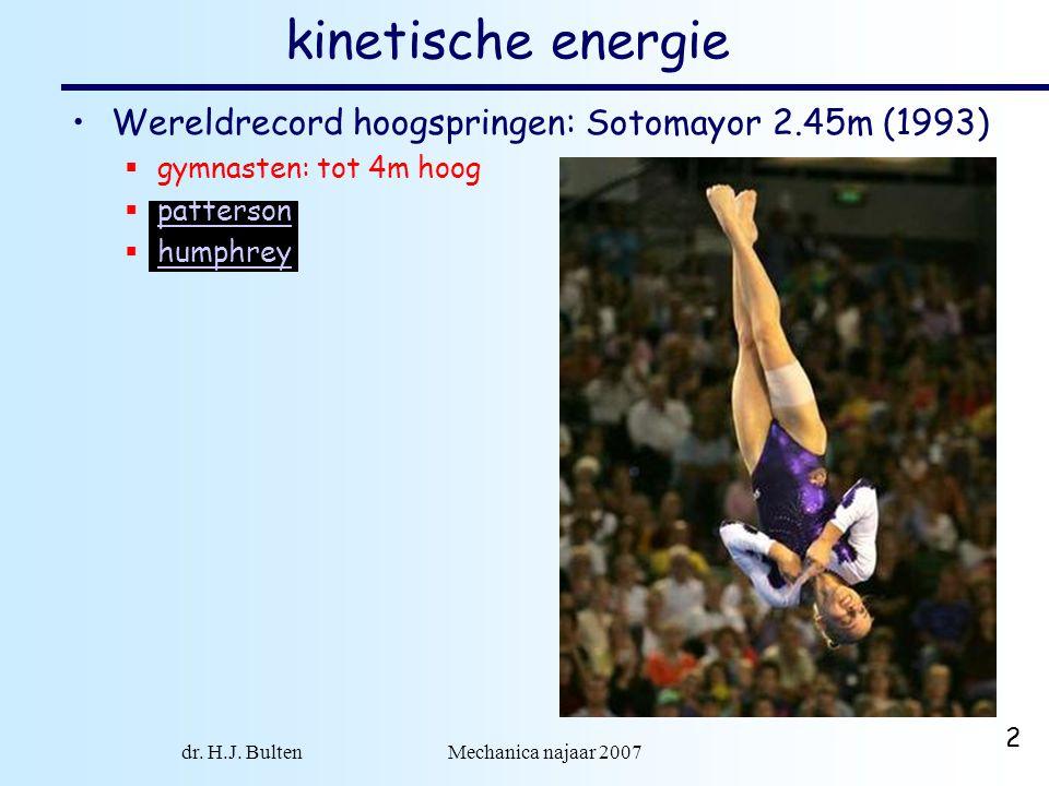 dr. H.J. Bulten Mechanica najaar 2007 2 kinetische energie Wereldrecord hoogspringen: Sotomayor 2.45m (1993)  gymnasten: tot 4m hoog  patterson patt