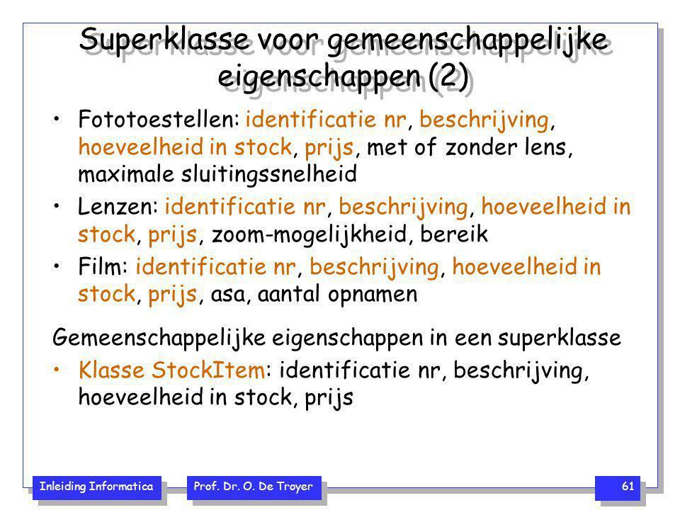 Inleiding Informatica Prof. Dr. O. De Troyer 61 Superklasse voor gemeenschappelijke eigenschappen (2) Fototoestellen: identificatie nr, beschrijving,
