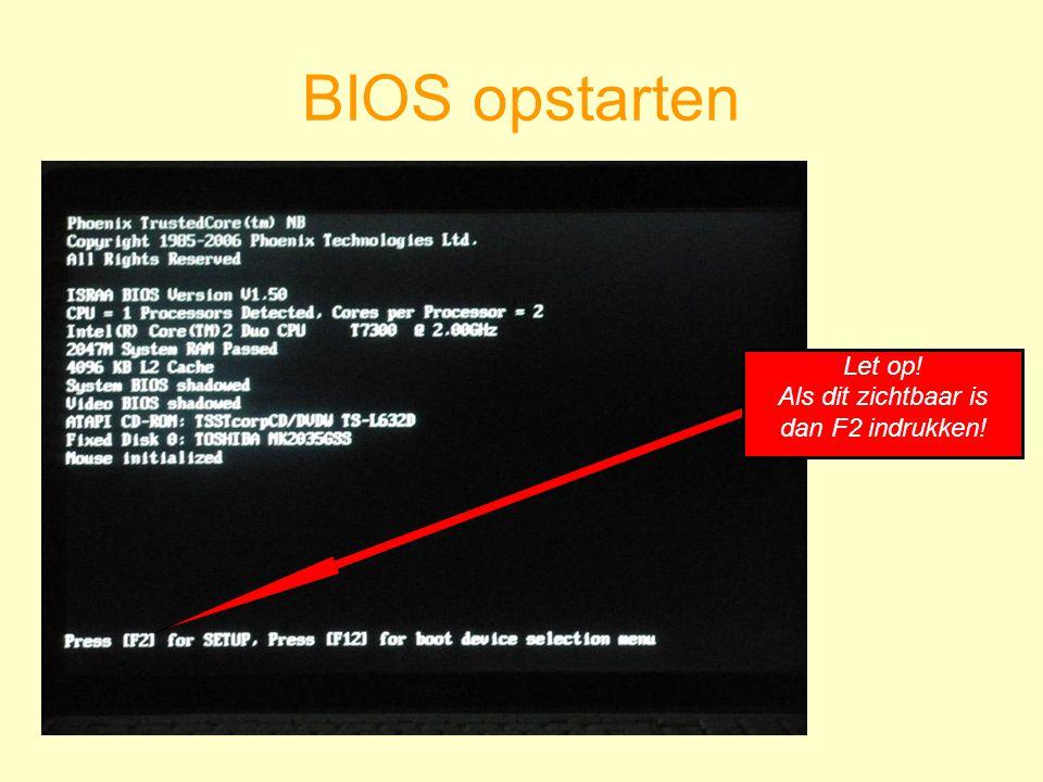 BIOS opstarten Let op! Als dit zichtbaar is dan F2 indrukken!