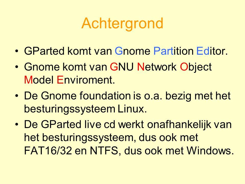 Achtergrond GParted komt van Gnome Partition Editor. Gnome komt van GNU Network Object Model Enviroment. De Gnome foundation is o.a. bezig met het bes