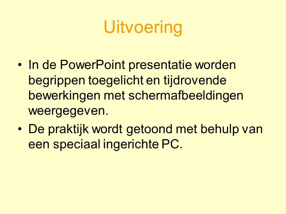 Uitvoering In de PowerPoint presentatie worden begrippen toegelicht en tijdrovende bewerkingen met schermafbeeldingen weergegeven. De praktijk wordt g