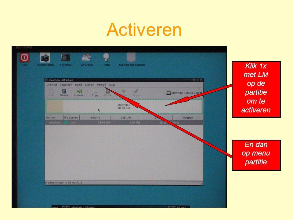 Activeren Klik 1x met LM op de partitie om te activeren En dan op menu partitie