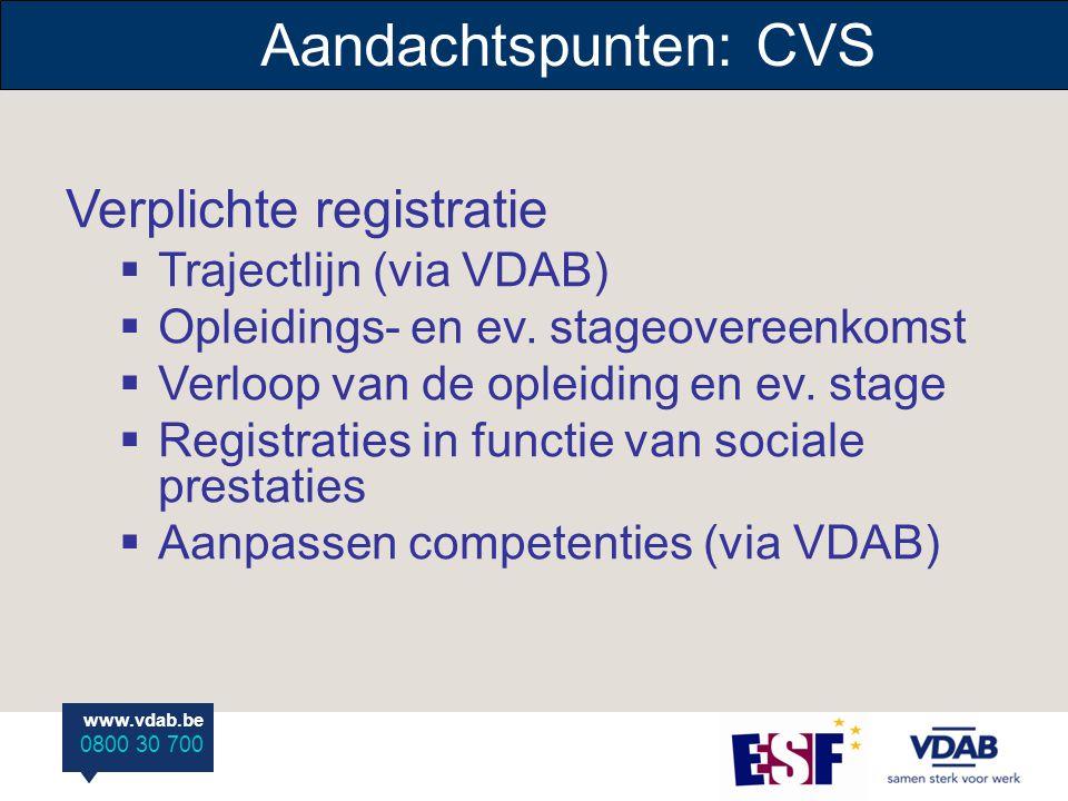 www.vdab.be 0800 30 700 www.vdab.be 0800 30 700 Aandachtspunten: CVS Verplichte registratie  Trajectlijn (via VDAB)  Opleidings- en ev.