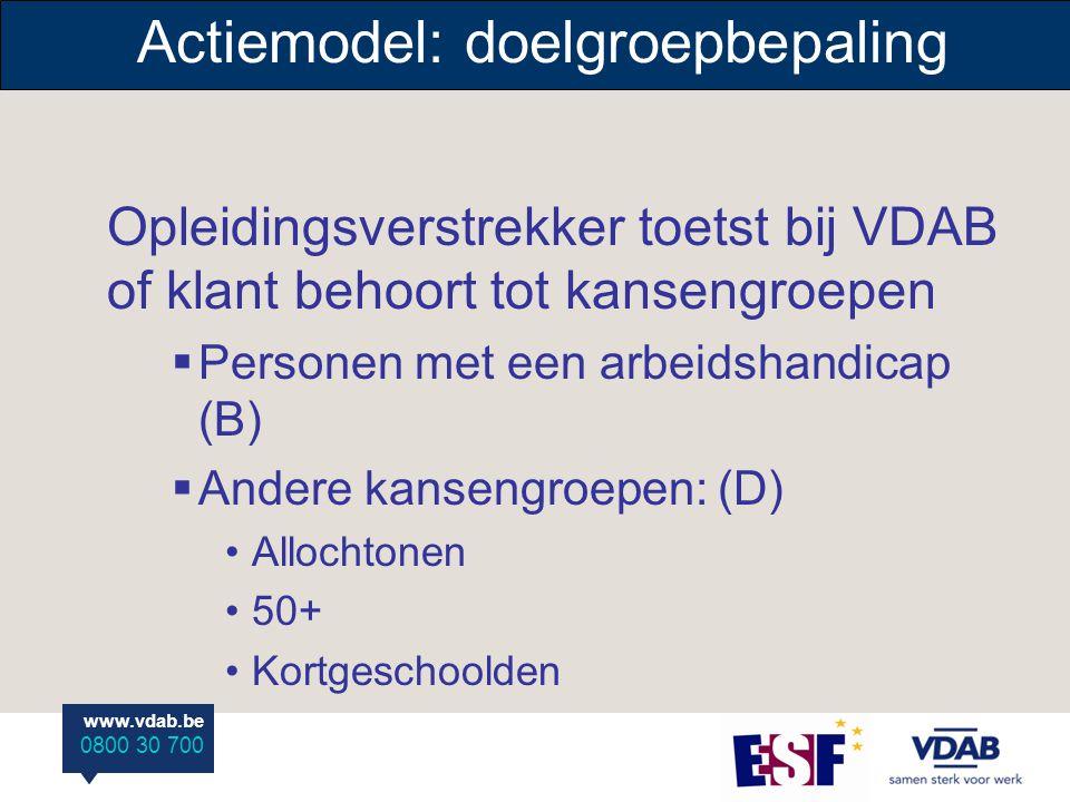 www.vdab.be 0800 30 700 www.vdab.be 0800 30 700 Doelgroepcriteria Te behalen doelgroepbereik : lettercode B: 100 % PmAH lettercode D: min.