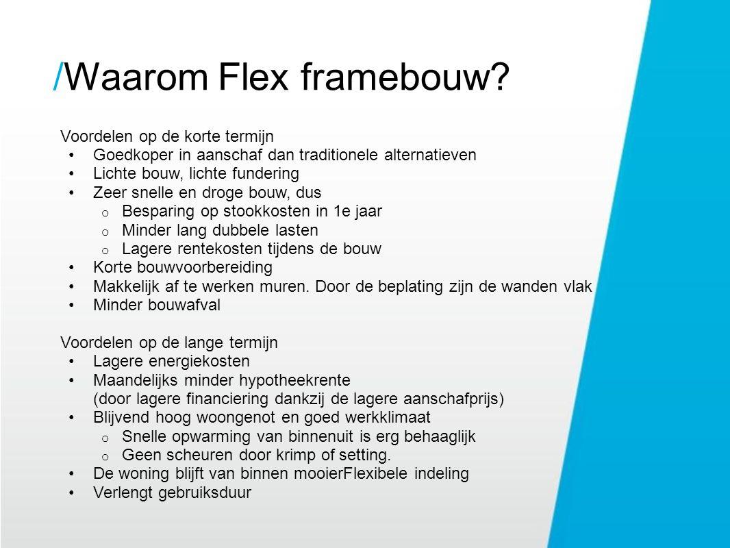 Waarom Flex framebouw?/ Voordelen op de korte termijn Goedkoper in aanschaf dan traditionele alternatieven Lichte bouw, lichte fundering Zeer snelle e