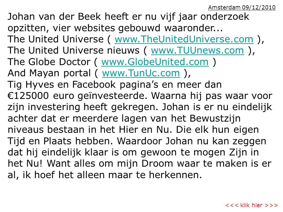 Amsterdam 09/12/2010 Johan van der Beek heeft er nu vijf jaar onderzoek opzitten, vier websites gebouwd waaronder...