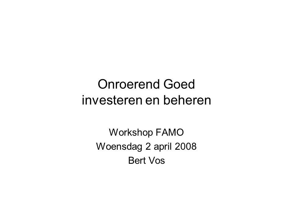 Onroerend Goed investeren en beheren Workshop FAMO Woensdag 2 april 2008 Bert Vos