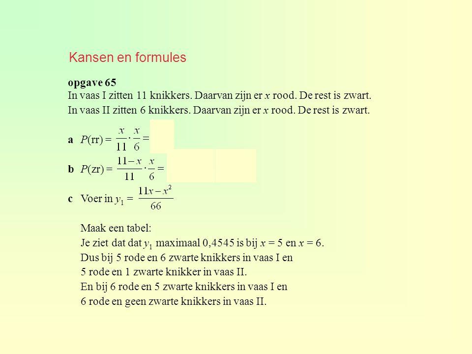 opgave 65 Kansen en formules In vaas I zitten 11 knikkers. Daarvan zijn er x rood. De rest is zwart. In vaas II zitten 6 knikkers. Daarvan zijn er x r