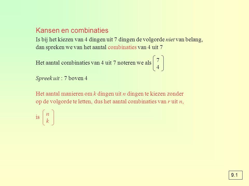 Kansen en combinaties Is bij het kiezen van 4 dingen uit 7 dingen de volgorde niet van belang, dan spreken we van het aantal combinaties van 4 uit 7 H