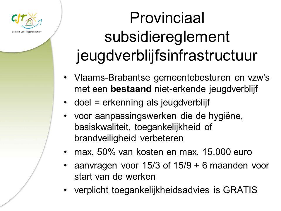 Provinciaal subsidiereglement jeugdverblijfsinfrastructuur Vlaams-Brabantse gemeentebesturen en vzw's met een bestaand niet-erkende jeugdverblijf doel