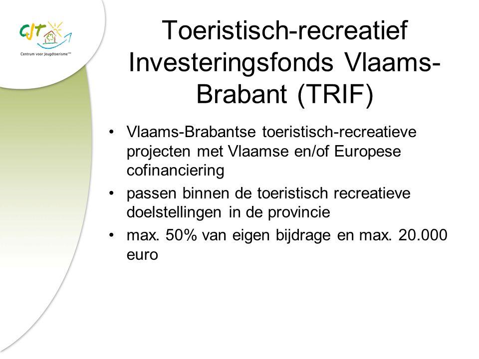 Toeristisch-recreatief Investeringsfonds Vlaams- Brabant (TRIF) Vlaams-Brabantse toeristisch-recreatieve projecten met Vlaamse en/of Europese cofinanciering passen binnen de toeristisch recreatieve doelstellingen in de provincie max.