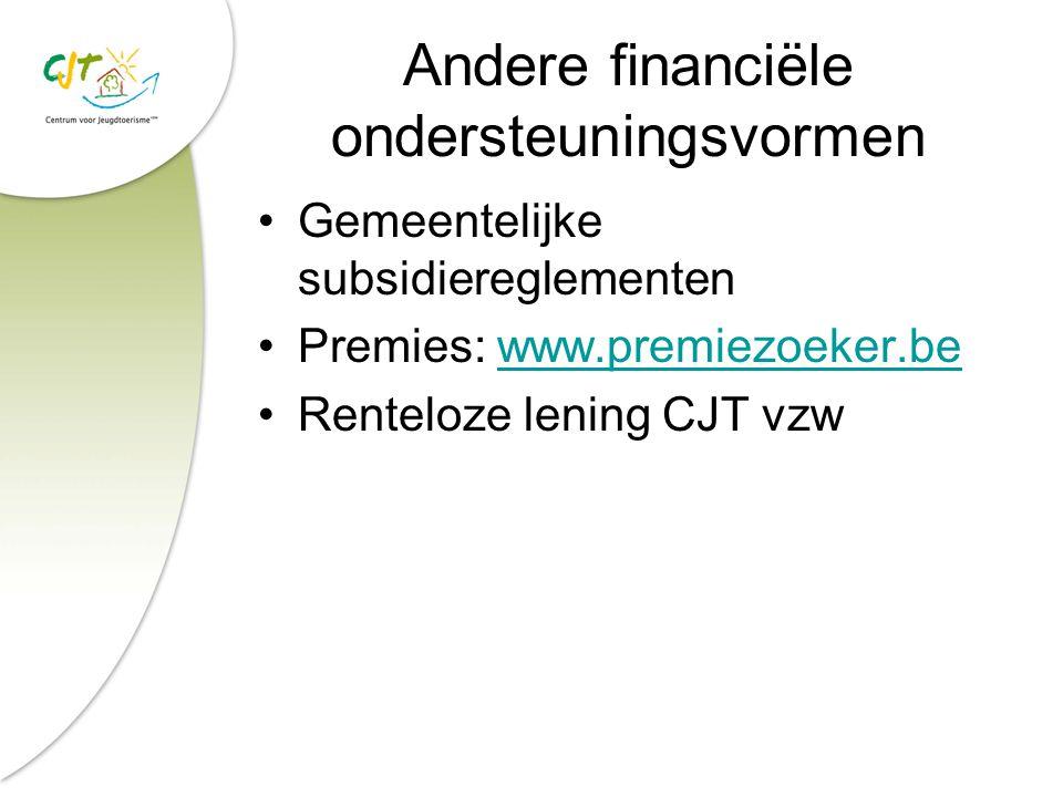 Andere financiële ondersteuningsvormen Gemeentelijke subsidiereglementen Premies: www.premiezoeker.bewww.premiezoeker.be Renteloze lening CJT vzw