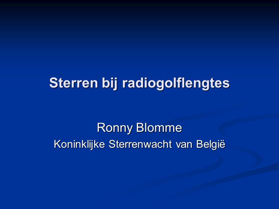 Sterren bij radiogolflengtes Ronny Blomme Koninklijke Sterrenwacht van België