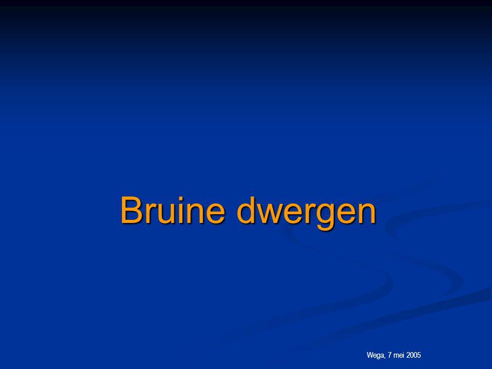 Wega, 7 mei 2005 Bruine dwergen