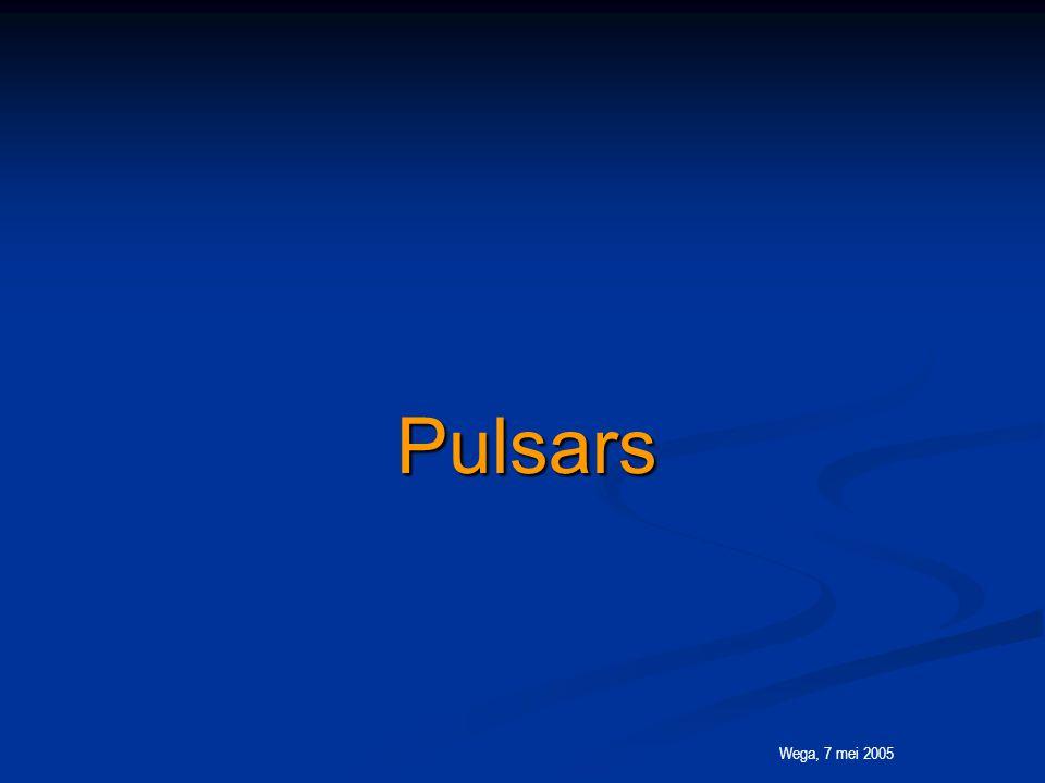 Wega, 7 mei 2005 Pulsars