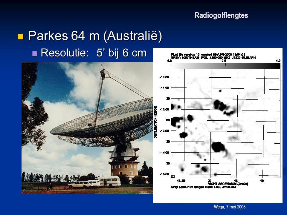 Wega, 7 mei 2005 Radiogolflengtes Parkes 64 m (Australië) Parkes 64 m (Australië) Resolutie: 5' bij 6 cm Resolutie: 5' bij 6 cm