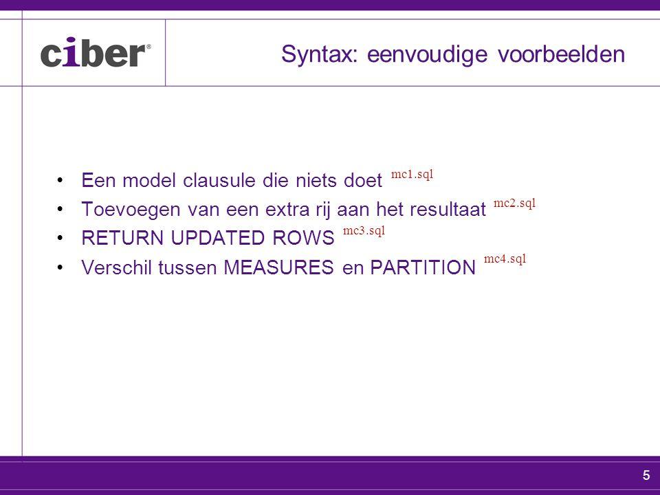 5 Syntax: eenvoudige voorbeelden Een model clausule die niets doet Toevoegen van een extra rij aan het resultaat RETURN UPDATED ROWS Verschil tussen MEASURES en PARTITION mc1.sql mc2.sql mc3.sql mc4.sql